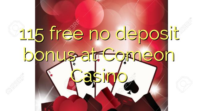 115 ngosongkeun euweuh bonus deposit di Comeon Kasino