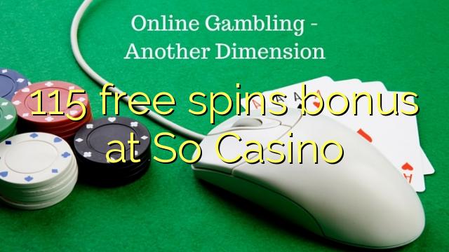 115 gratis membalik bonus di So Casino