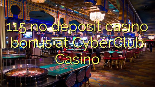 115 no deposit casino bonus at CyberClub  Casino