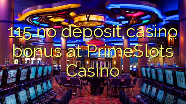 115 euweuh deposit kasino bonus di PrimeSlots Kasino