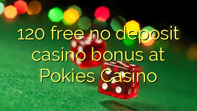 Bez bonusu 120 bez úschovy v kasinu pokies