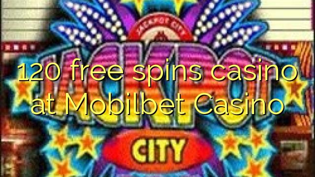 120 pulsuz Mobilbet Casino casino spins