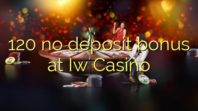 120 euweuh deposit bonus di Iw Kasino