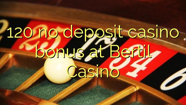 120 euweuh deposit kasino bonus di Bertil Kasino