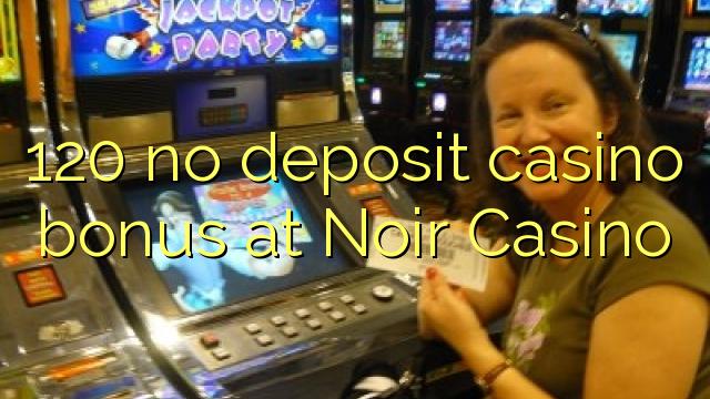 120 ùn Bonus Casinò accontu à Noir Casino