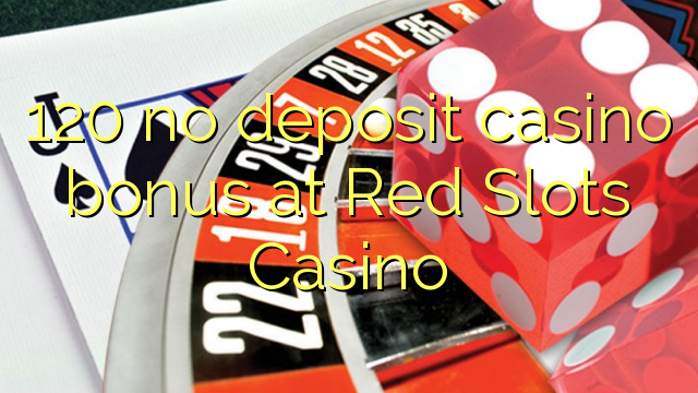 120 mingit deposiiti kasiino bonus Red Slots Casino