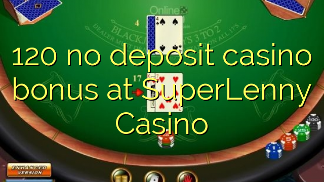 120 no deposit casino bonus at SuperLenny Casino