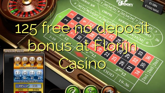 125 membebaskan tiada bonus deposit di Florijn Casino