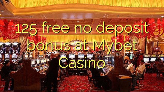 125 tasuta ei deposiidi boonus kell Mybet Casino