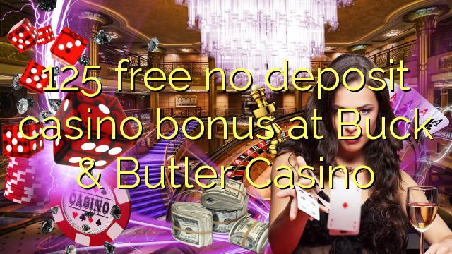 125 uwolnić bez depozytu w kasynie w kasynie Buck & Butler