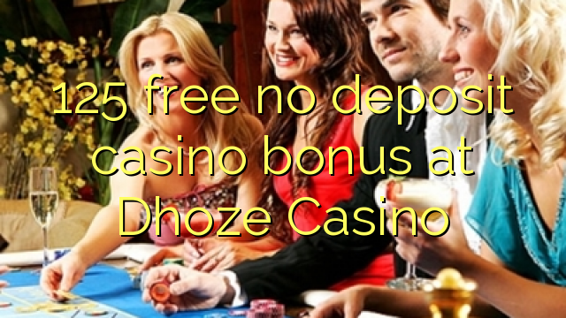 125 vaba mingit deposiiti kasiino bonus at Dhoze Casino
