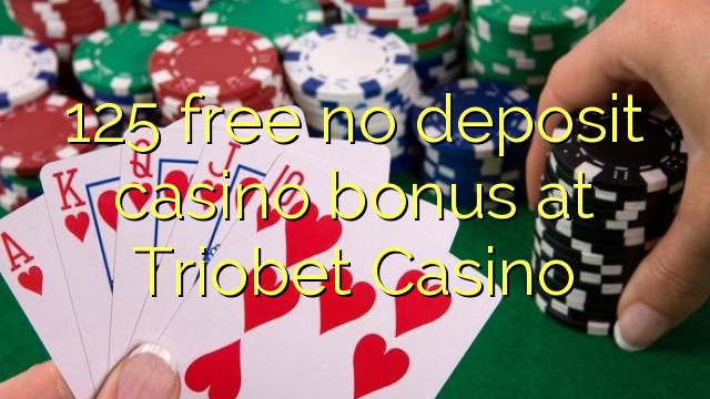 125 vaba mingit deposiiti kasiino bonus at Triobet Casino