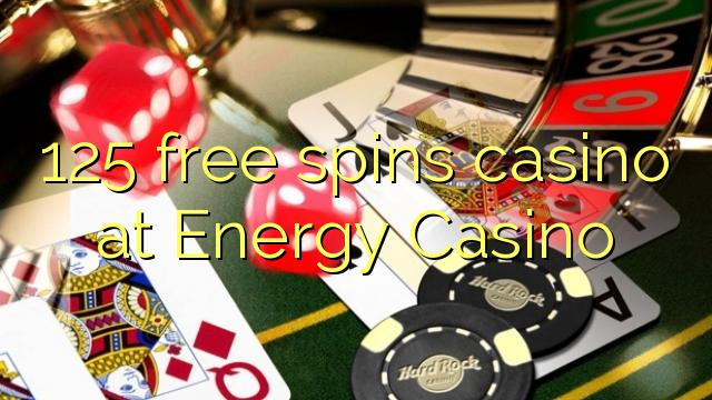 125 libera spinoj kazino ĉe Energio Kazino