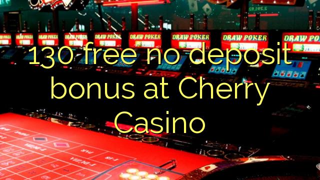 130 უფასო არ დეპოზიტის ბონუსის at Cherry Casino