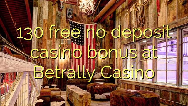 130 ngosongkeun euweuh bonus deposit kasino di Betrally Kasino