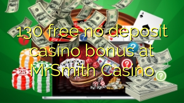 130 gratis no deposit casino bonus bij MrSmith Casino
