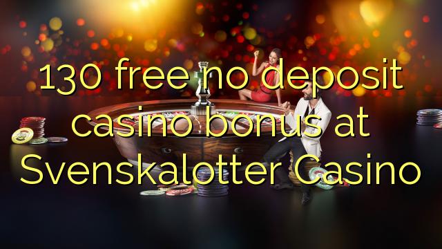 130 ngosongkeun euweuh bonus deposit kasino di Svenskalotter Kasino