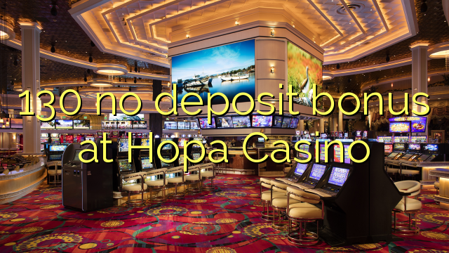 130 no deposit bonus på Hopa Casino