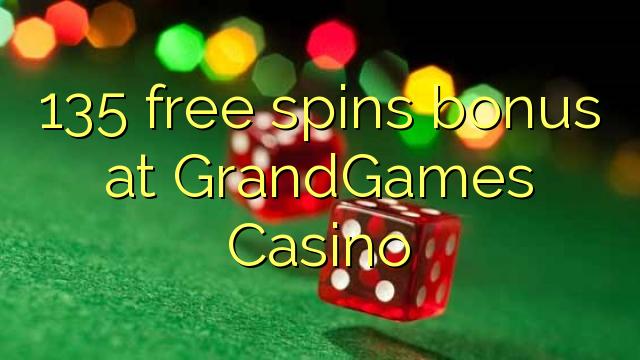 135 bebas berputar bonus di GrandGames Casino