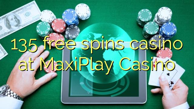 135 मुक्त MaxiPlay कैसीनो में कैसीनो spins