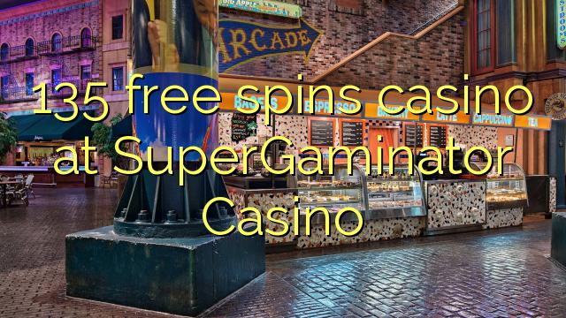 135 gratuit rotiri Casino la SuperGaminator Casino