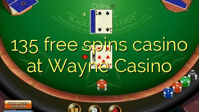 135 free spins casino at Wayne  Casino