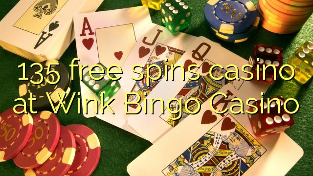 135 free spins casino at Wink Bingo Casino