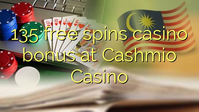135 pulsuz Cashmio Casino casino bonus spins