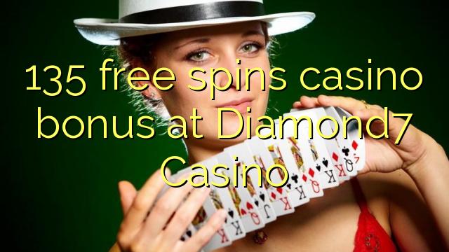 135 pulsuz Diamond7 Casino casino bonus spins