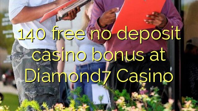 140 libirari ùn Bonus accontu Casinò à Diamond7 Casino