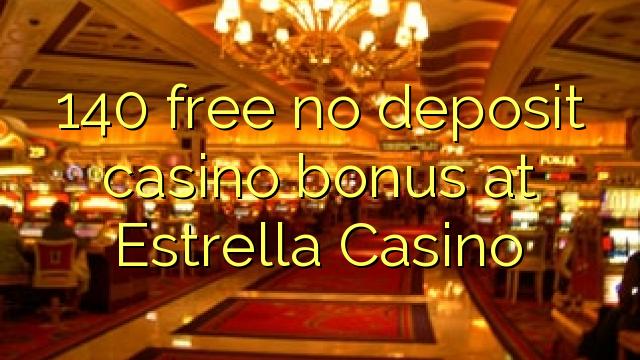 140 vaba mingit deposiiti kasiino bonus Estrella Casino
