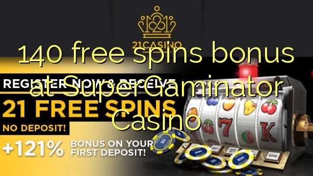 140 senza spins Bonus à SuperGaminator Casino