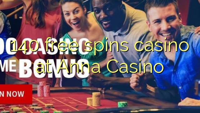 140 tasuta keerutab kasiino Anna Casino