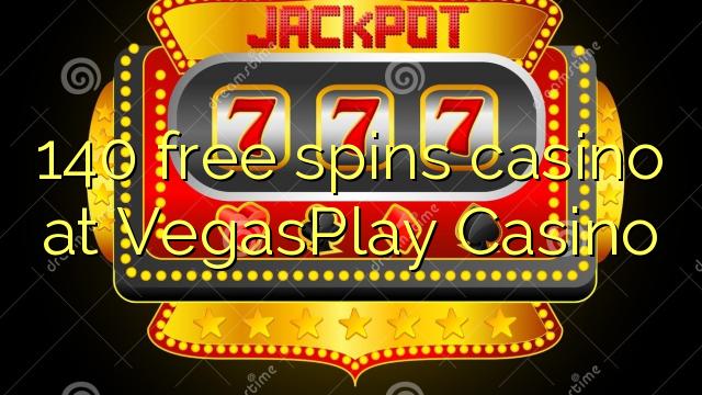 140 zadarmo točí kasíno na VegasPlay kasíne