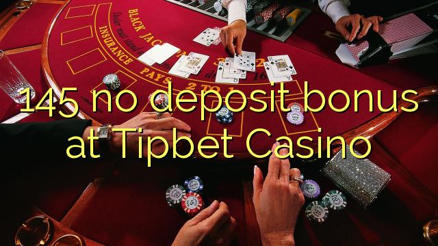 145 non deposit bonus ad Casino Tipbet