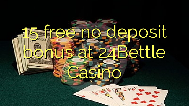 15 free no deposit bonus at 24Bettle Casino