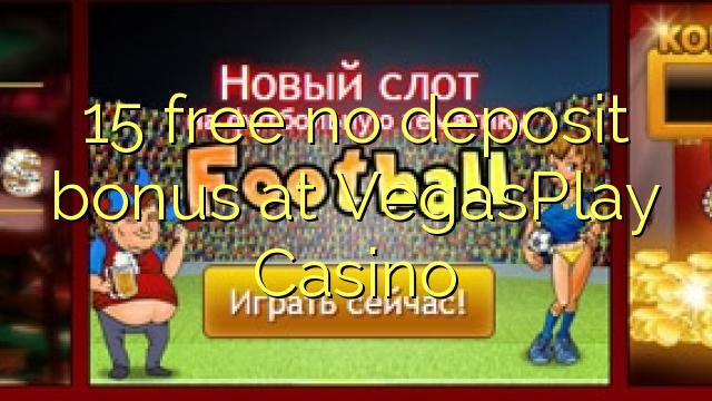 15 ngosongkeun euweuh bonus deposit di VegasPlay Kasino