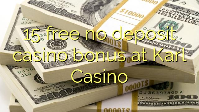 15 atbrīvotu nav noguldījums kazino bonusu Karl Casino