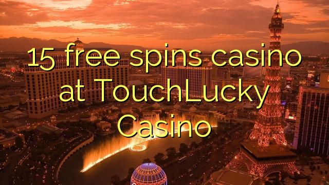 15 मुक्त TouchLucky कैसीनो में कैसीनो spins