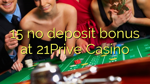 15Prive Casino 21 hech depozit bonus