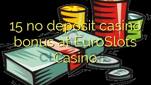 15 no deposit casino bonus at EuroSlots Casino