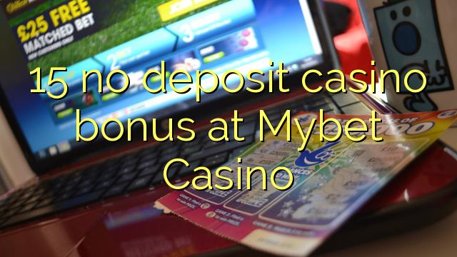 15 nie casino bonus vklad na Mybet kasíne