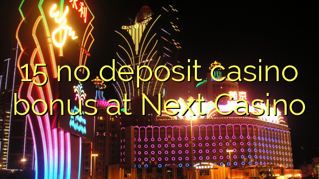 15 Next Casino heç bir depozit casino bonus