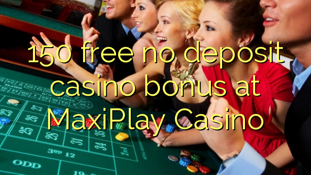 150 ngosongkeun euweuh bonus deposit kasino di MaxiPlay Kasino