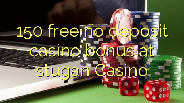 150 gratis no deposit casino bonus bij stugan Casino