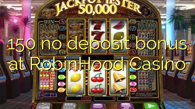 150 ei deposiidi boonus kell Robinhood Casino