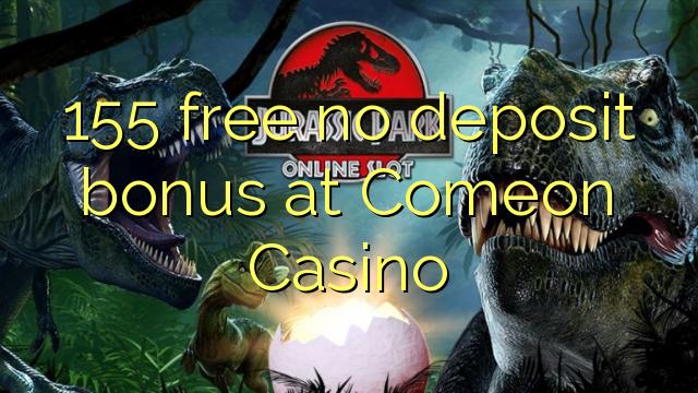 155 free no deposit bonus at Comeon Casino