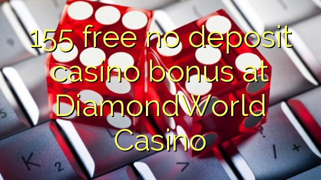 155 vaba mingit deposiiti kasiino bonus at DiamondWorld Casino