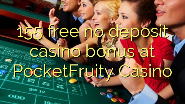 155 membebaskan tiada bonus kasino deposit di PocketFruity Casino