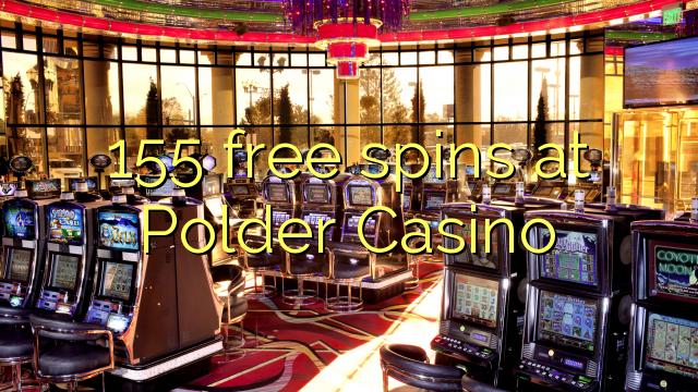 155 darmowe spiny w kasynie Polder